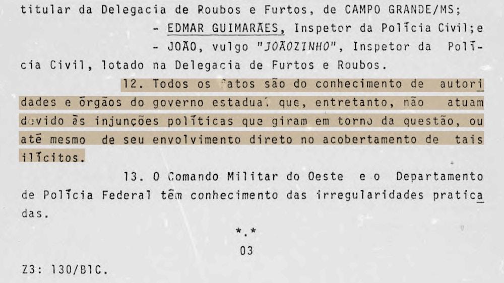 Ninguém no governo tinha desculpa para dizer que não sabia o que ocorria na fronteira do Mato Grosso do Sul com o Paraguai. Todos os dossiês foram encaminhados ao presidente, aos militares, à Polícia Federal e às autoridades do estado.